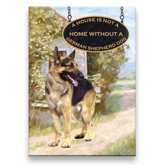 German Shepherd Dog a House is Not a Home Fridge Magnet