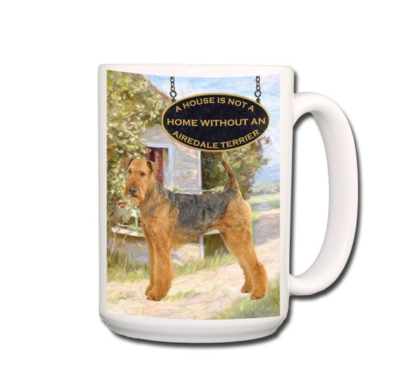 Airedale Terrier a House is Not a Home 15 oz Large Coffee Mug