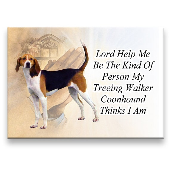 Treeing Walker Coonhound Lord Help Me Be Fridge Magnet