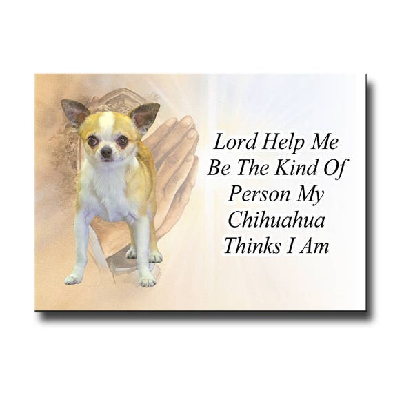 Chihuahua Lord Help Me Be Fridge Magnet