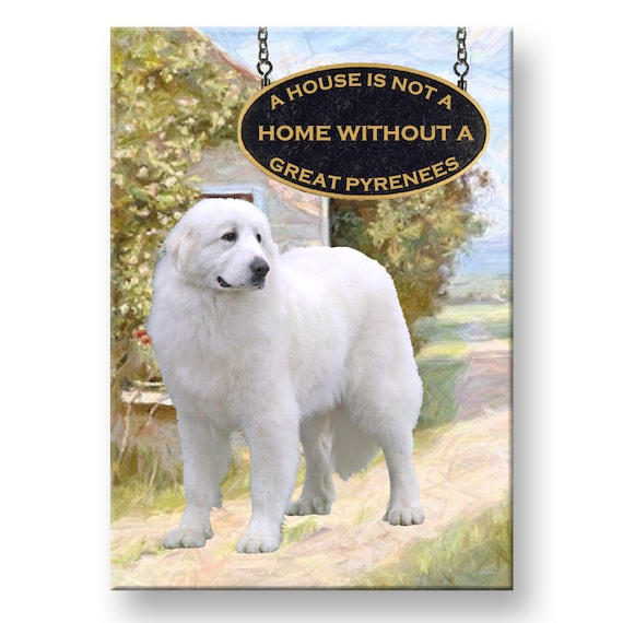 Great Pyrenees a House is Not a Home Fridge Magnet