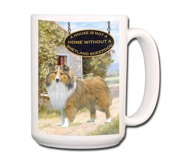 Shetland Sheepdog a House is Not a Home 15 oz Large Coffee Mug No 1