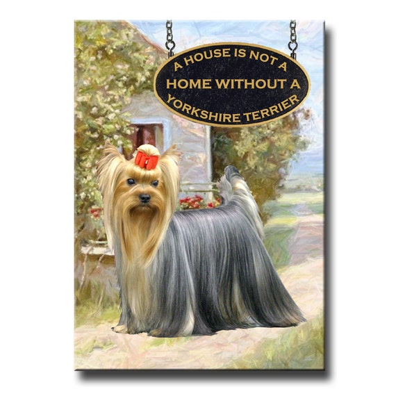 Yorkshire Terrier a House is Not a Home Fridge Magnet