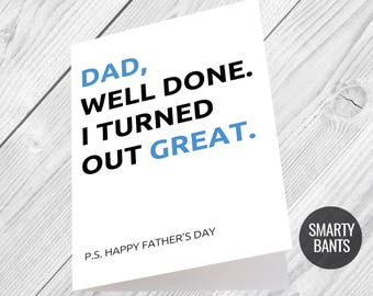 Dad, Well Done I Turned Out Great Fathers Day Card Funny Banter Sarcastic Humour