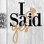 I Said Yes Svg, Bride To Be Svg Ring, Engagement Svg, Feyonce Engaged Svg, Bridal Shower, Bachelorette SVG DXF PNG Digital File