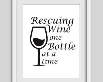 Wine Print, Wine Art, Wine Bottle Print, Quote Art, Kitchen Art, Wine Glass Print, Rescuing Wine one Bottle at a Time, Instant Download