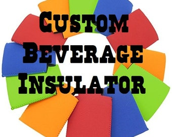 Custom Beverage Insulator/ Can Cooler