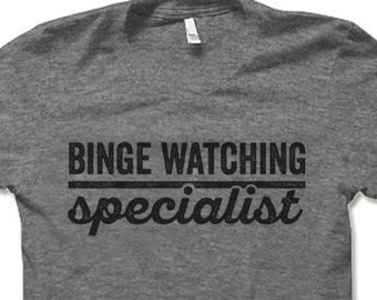 Binge Watching Specialist T-shirt. Funny T Shirts for Men and Women. Binge Watch TV Television Series Funny Shirts.