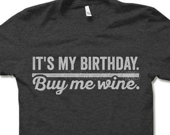 e59b75b9 It's My Birthday Buy Me Wine T Shirt. Funny T-Shirt. Wine Lover Gift.