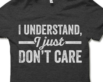 I Understand I Just Don't Care T-Shirt.