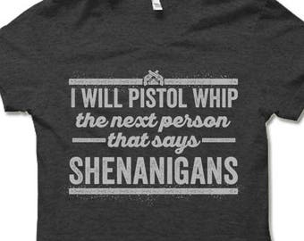 2d08ab37c4b I ll Pistol Whip The Next Person That Says Shenanigans Shirt. Funny T Shirt.