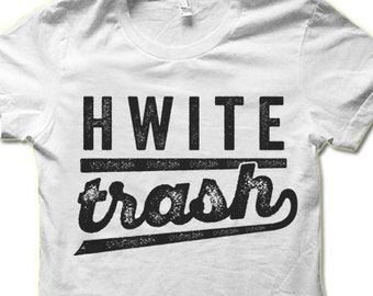 2134d60ba0 White Trash T Shirt   Funny Trailer Park Shirt   Hwite Trash Shirt    Southern Country Redneck Shirt