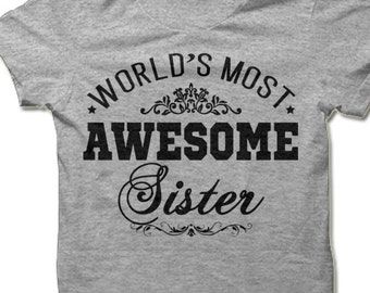 World's Most Awesome Sister T Shirt. Gift for Sister Shirt.
