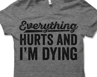 2f88071a483 Everything Hurts and I m Dying T-Shirt. Funny Workout Shirt. Fitness  Apparel.