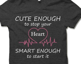 Funny Nurse T-Shirt. Nurse Gift. Cute Enough To Stop Your Heart Smart Enough To Start It.