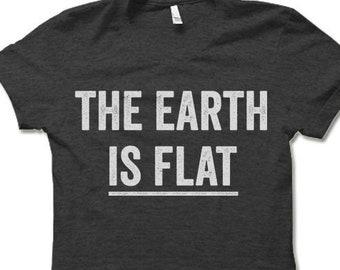 e638a0c6 The Earth is Flat Shirt. Flat Earth Conspiracy Theory T Shirt.