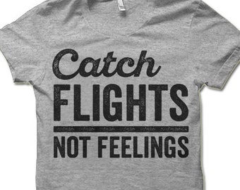 Catch Flights Not Feelings Shirt. Sarcastic Travel T-Shirts. Funny Travel Clothes Traveler Gifts. Adventure Shirt. Flight Attendant Gift
