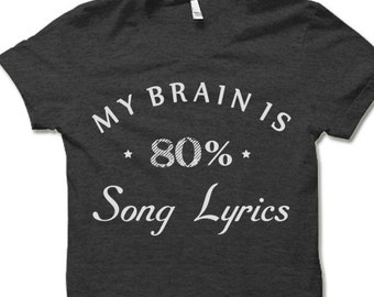 My Brain is 80% Song Lyrics T-Shirt. Funny Shirts.