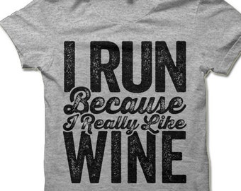 Funny Running T-shirt. I Run Because I Really Like Wine T Shirt. Funny Running Shirt. Fitness Apparel.
