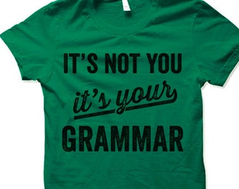 It's Not You It's Your Grammar T-Shirt. Funny Grammar Police Shirts.