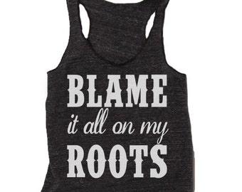 Blame It All On My Roots Tank Top. Racerback Country Girl Tank. Fun Country Festival Tank.