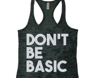 7ddb899a Don't Be Basic Workout Tank Top. Funny Cool Swag Burnout Racerback Tank.