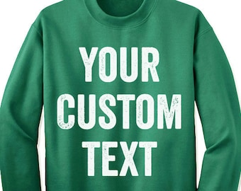 Custom Text Sweatshirt. Personalized Custom Name Sweater Sweatshirt Jumper. Custom  Sweatshirt for Men and Women with text or Picture. 346f12fe1