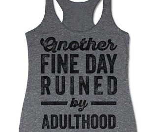 Funny Tanks. Another Fine Day Ruined By Adulthood Tank Top. Racerback Tanks for Women.