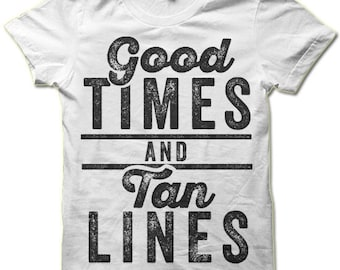 Good Times And Tan Lines Shirt. Fun Summer Shirt.