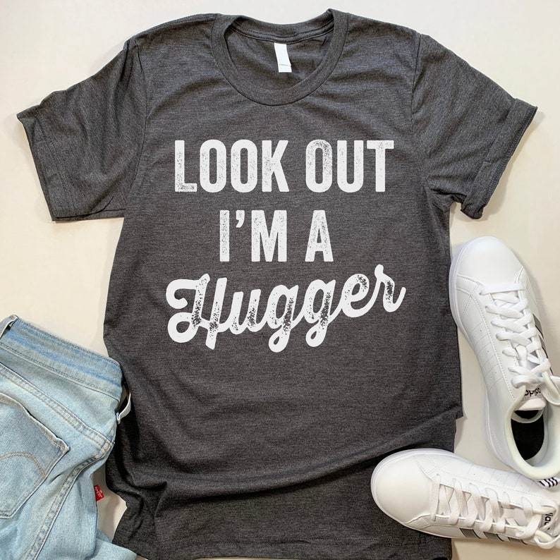 Look Out I M A Hugger T Shirt Funny Hug Hugging Shirt