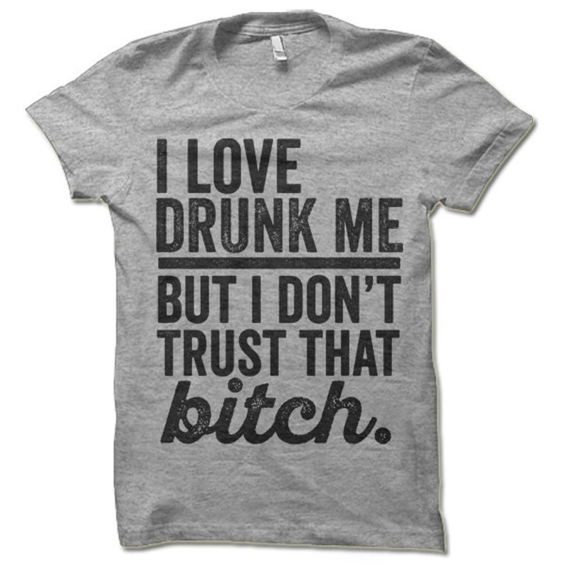 8a00a8e4 Funny Drinking Shirt. I Love Drunk Me But I Don't Trust | Etsy