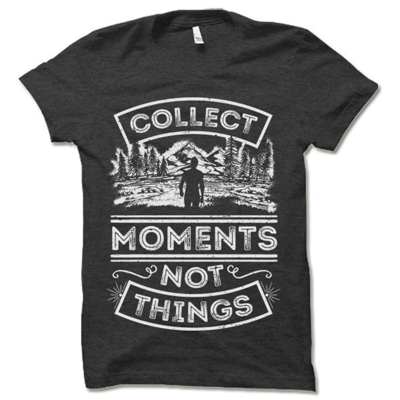 Collect Moments Not Things Shirt. Travel and Camping T-Shirt. image 0