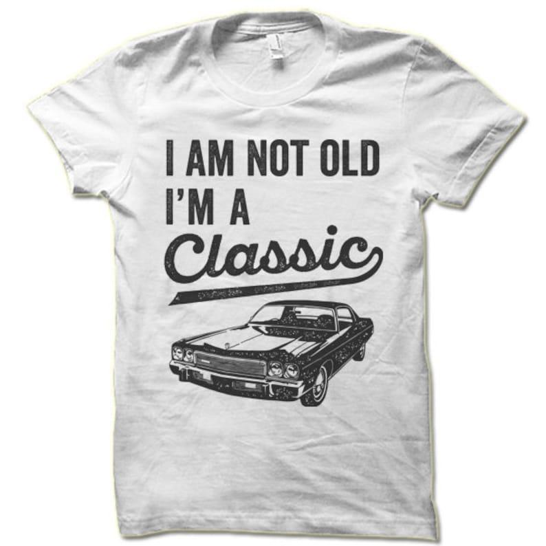8c19d66e I'm Not Old I'm A Classic T Shirt Birthday Gift   Etsy