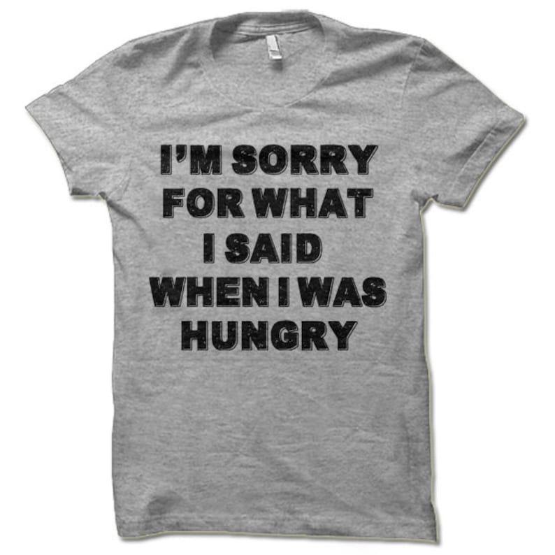 09e769e7f I'm Sorry for What I Said When I Was Hungry Shirt. Funny | Etsy