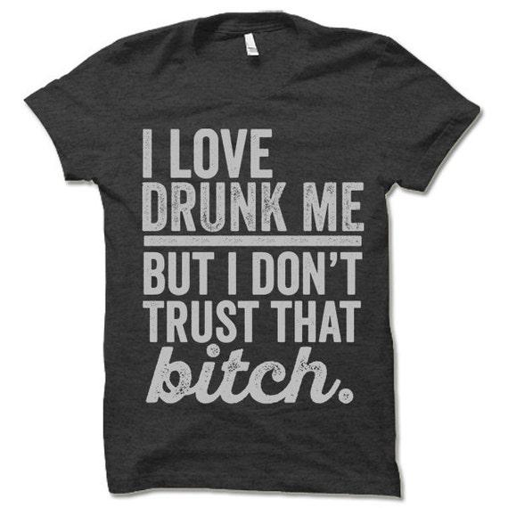 I Love Drunk Me But I Don't Trust Womens T Shirt UK Plus Size 8-24 Blouse Top