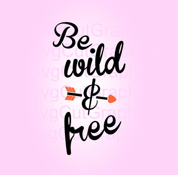 Be Wild Free Svg Files Svg Quotes Svg Cut File Vinyl Cut Etsy