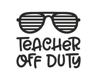 Teacher off duty Svg, Teacher life Svg, Teacher Svg, Off duty Svg, Vacation Svg, Cutting files for use with Silhouette Cameo, Cricut