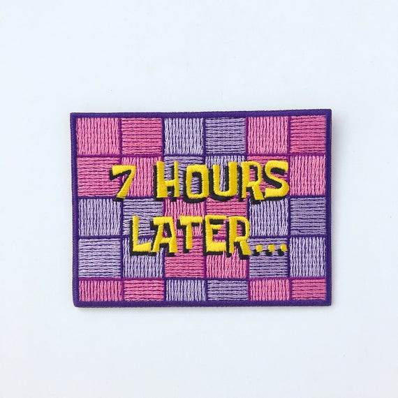 7 Hours Later Patch   Sponge Bob Patch   Embroidered Iron On Patch by Etsy