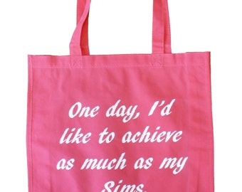 One day, I'd like to achieve as much as my Sims, Tote Bag
