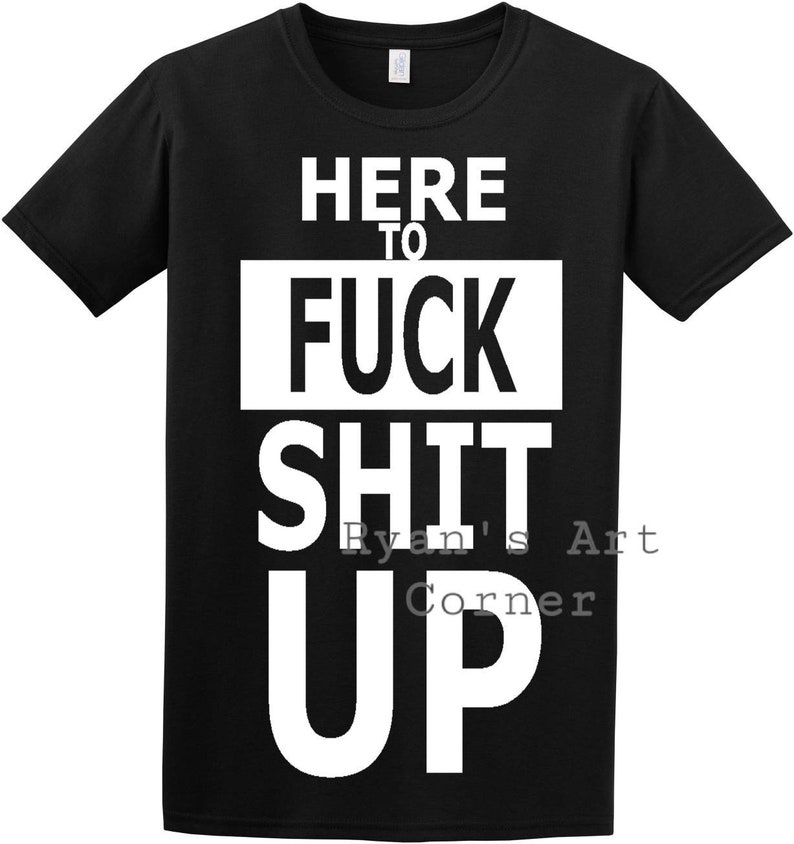 ce5d57c4affb61 Here To Fuck Shit Up Handmade Vinyl T Shirt All sizes Many