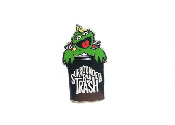 Surrounded By Trash Enamel Pin Qty 1 Oscar The Grouch Muppets Sesame Street Funny Jim Henson Grumpy