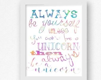 Always Be Yourself Unless You Can Be a Unicorn Then Always Be a Unicorn | Unicorn Art | Unicorn Decor | Teen Room | Tween Room | Rainbow