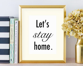 Let's Stay Home Poster, Let's Stay Home Sign, Modern Home Decor, Black and White Decor, Romantic Signs, Romantic Home Decor