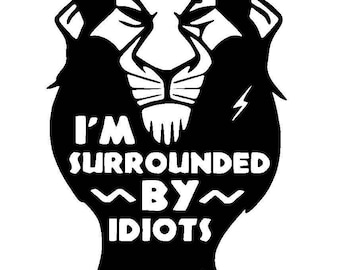 Disney s Scar Surrounded by Idiots Vinyl Decal   Disney Lion King   Disney  Villain   Yeti Cup Decal   Car Window Sticker   Laptop Decal   aa7d966bfe