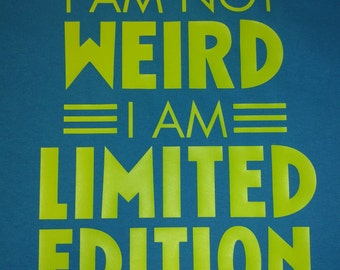 I am not weird shirt