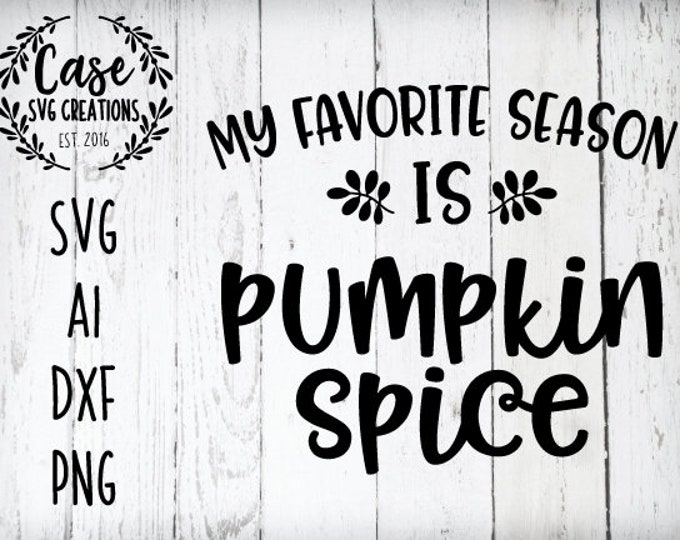 My Favorite Season Is Pumpkin Spice Svg Cutting File Ai Dxf And Png Instant Download Cricut And Silhouette Fall Coffee