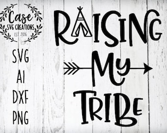 Raising My Tribe TeePee Arrow SVG Cutting File, Ai, Dxf and Printable PNG Files | Instant Download | Cricut and Silhouette | Rustic