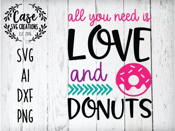 All You Need Is Love And Donuts Svg Cutting File Ai Dxf And Printable Png Files Sweet Love Valentine Sprinkles Donut Lover