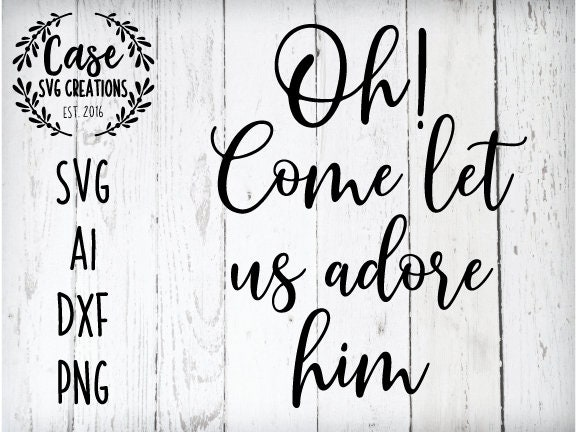 Oh Come Let Us Adore Him Svg Cutting File Ai Dxf And Printable Png Files Cricut And Silhouette Christmas Holidays Music Song