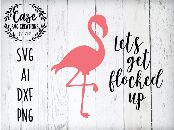 Let's Get Flocked Up SVG Cutting File, AI, Dxf and Printable PNG
